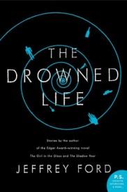 Nejlepší sbírka: Jeffrey Ford - The Drowned Life