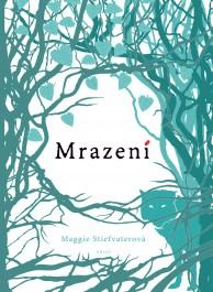 Stiefvaterová, Maggie: Mrazení Zdroj: archív nakladatelství Argo