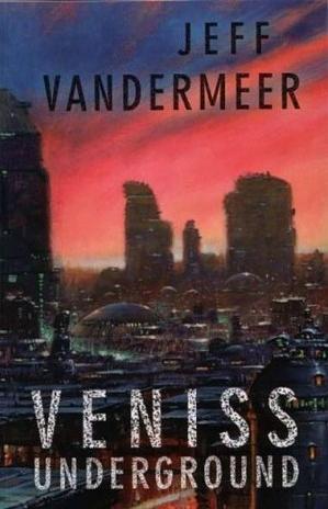 obálka Jeff VanderMeer: Veniss Underground