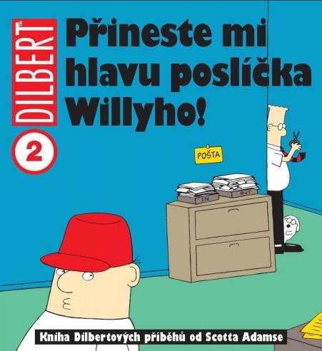 obálka Scott Adams: Dilbert Přineste mi hlavu poslíčka Willyho!