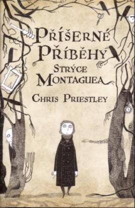 Příšerné příběhy strýce Montaguea Chris Priestley (obálka knihy)