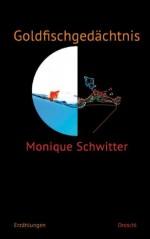 obálka Monique Schwitter: Goldfischgedächtnis (DE)