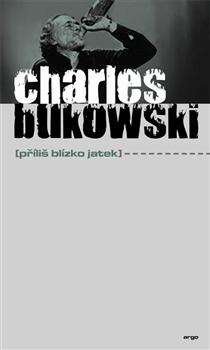 OBR: Charles Bukowski: Příliš blízko jatek