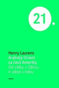 OBR: Henry Laurens: Arabský Orient za časů Ameriky