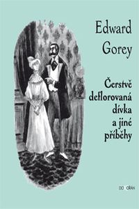 OBR: Edward Gorey: Čerstvě deflorovaná dívka a jiné příběhy