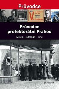 OBR: Jiří Padevět: Průvodce protektorátní Prahou