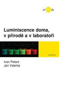 OBR: Ivan Pelant, Jan Valenta: Luminiscence doma, v přírodě a v laboratoři