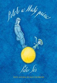 OBR: Petr Sís: Pilot a Malý princ. Život Antoina de Saint-Exupéryho