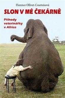 OBR: Florence Ollivet- Courtois, Sylvie Overnoy: Slon v mé čekárně. Příhody veterinářky v Africe