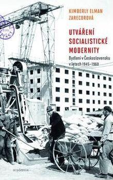 OBR: Kimberly Elman Zarecorová: Utváření socialistické modernity